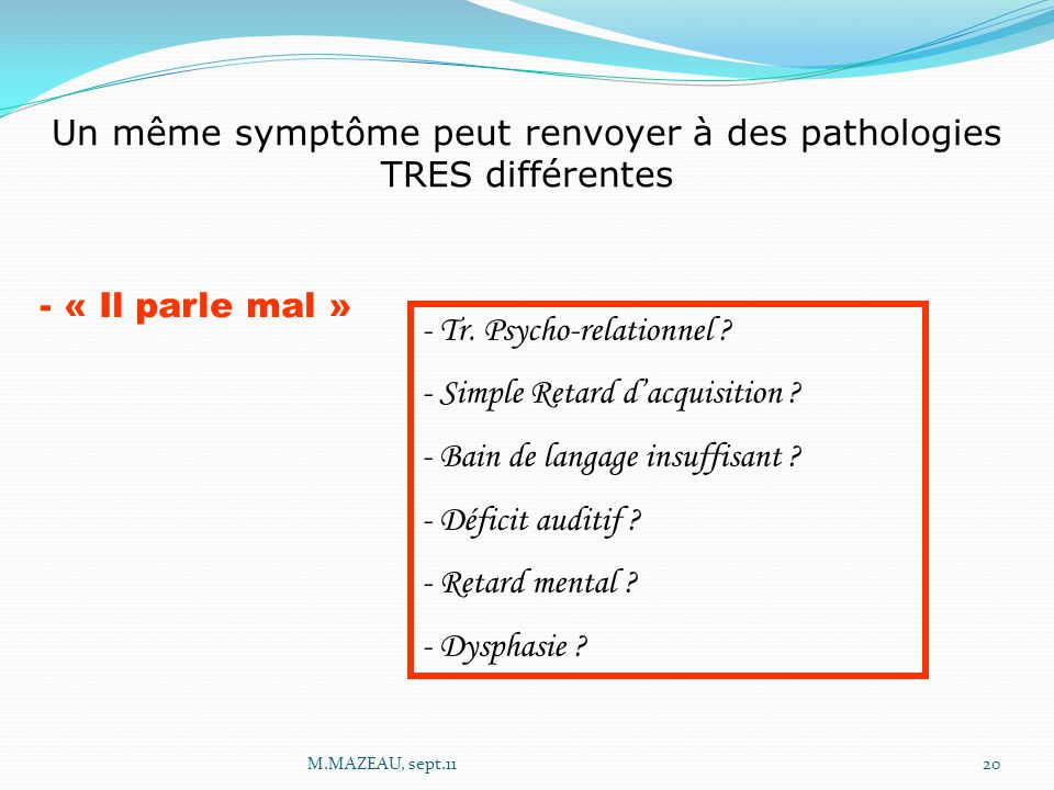 Un même symptôme peut renvoyer à des pathologies TRES différentes