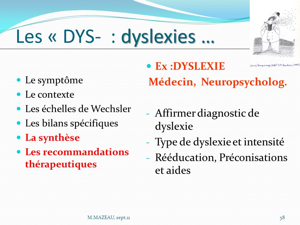 Les « DYS- : dyslexies … Ex :DYSLEXIE Médecin, Neuropsycholog.