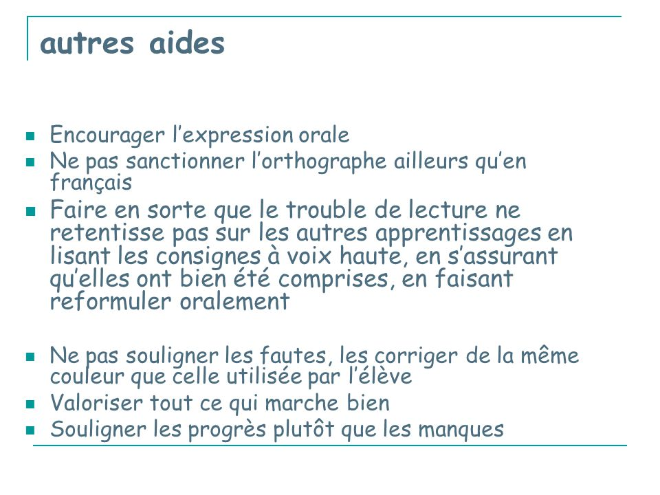 autres aides Encourager l'expression orale. Ne pas sanctionner l'orthographe ailleurs qu'en français.