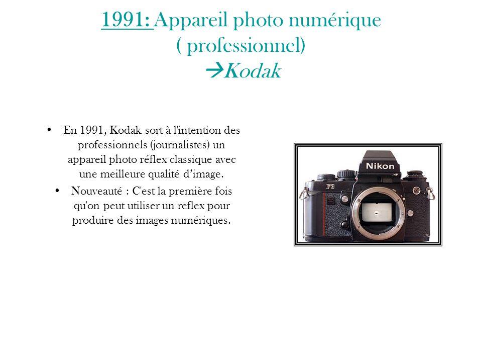 1991: Appareil photo numérique ( professionnel) Kodak