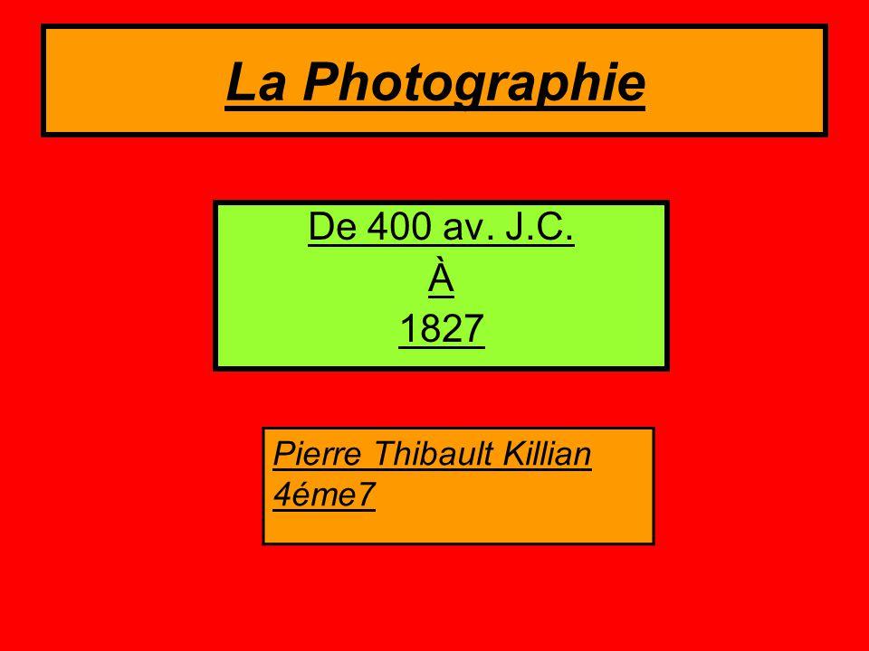 La Photographie De 400 av. J.C. À 1827 Pierre Thibault Killian 4éme7