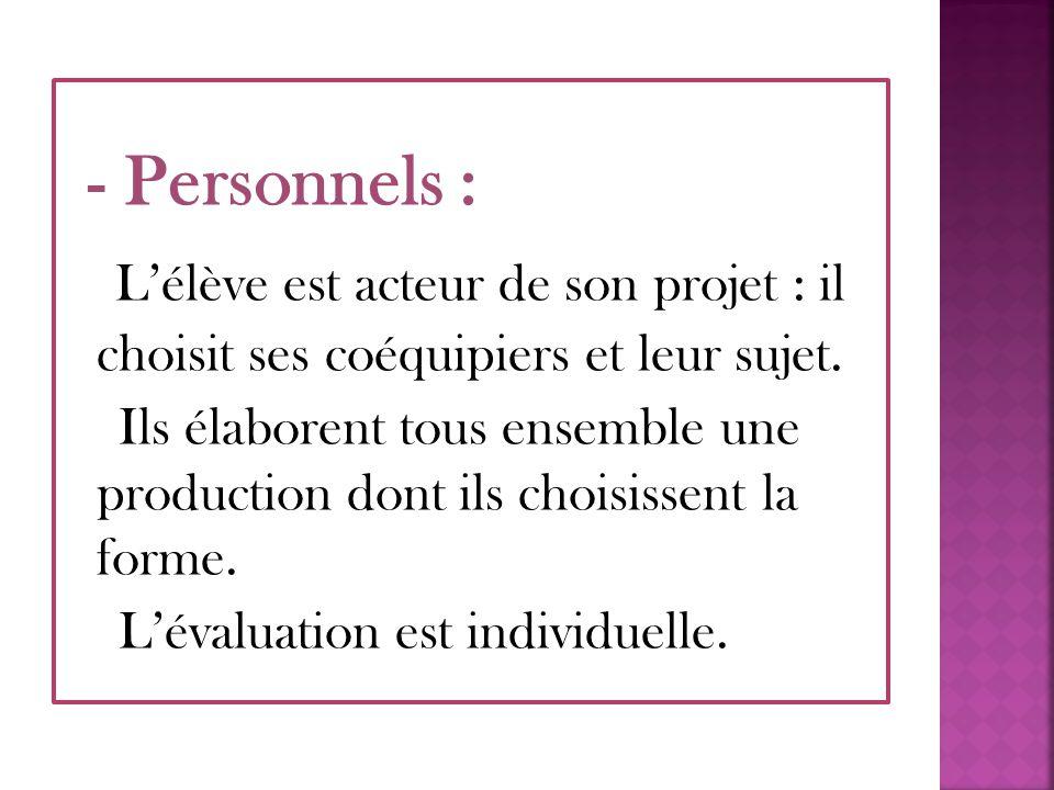 - Personnels : L'élève est acteur de son projet : il choisit ses coéquipiers et leur sujet.