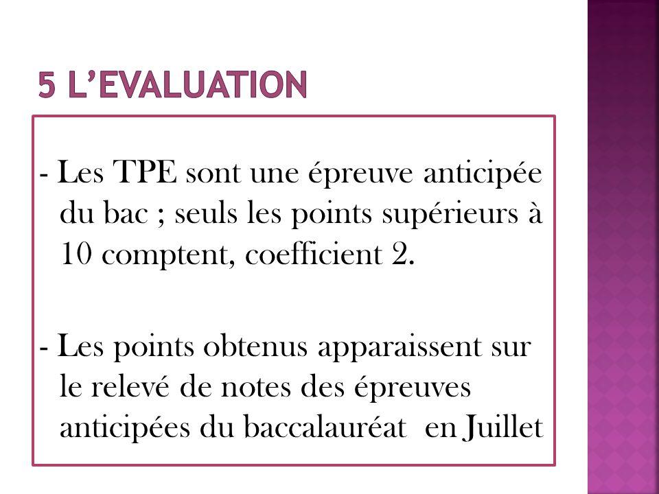 5 l'EVALUATION - Les TPE sont une épreuve anticipée du bac ; seuls les points supérieurs à 10 comptent, coefficient 2.