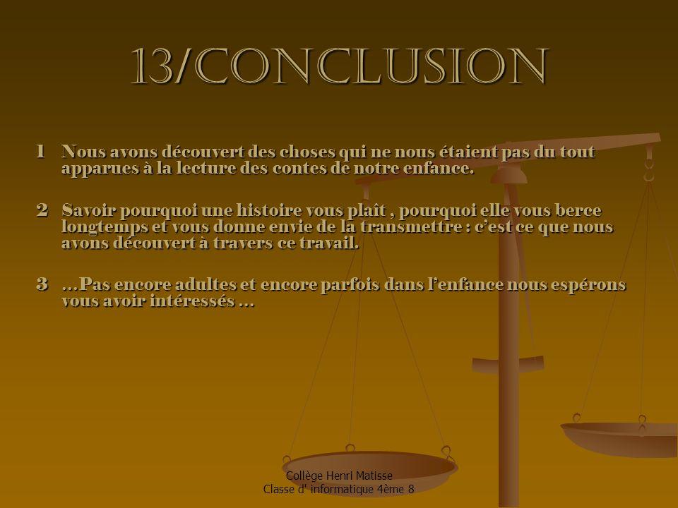 13/Conclusion 1 Nous avons découvert des choses qui ne nous étaient pas du tout apparues à la lecture des contes de notre enfance.