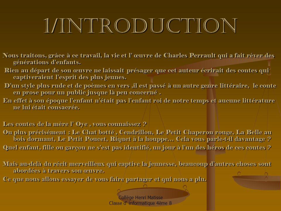 1/Introduction Nous traitons, grâce à ce travail, la vie et l' œuvre de Charles Perrault qui a fait rêver des générations d'enfants.