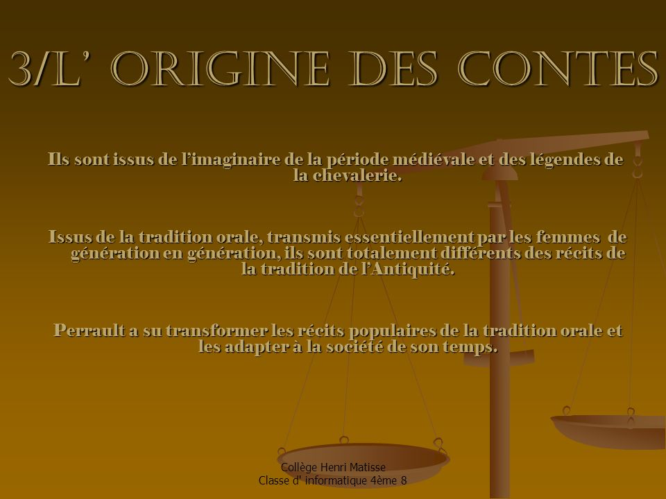 3/L' Origine des contes Ils sont issus de l'imaginaire de la période médiévale et des légendes de la chevalerie.