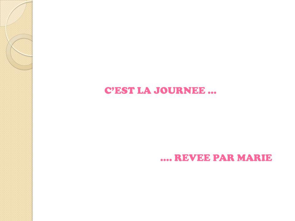 C'EST LA JOURNEE … …. REVEE PAR MARIE