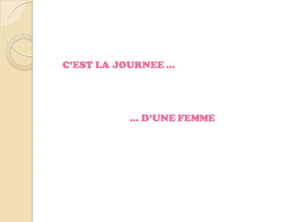 C'EST LA JOURNEE … … D'UNE FEMME