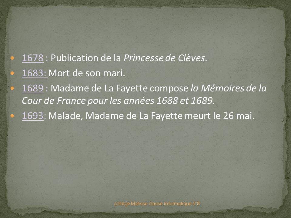 1678 : Publication de la Princesse de Clèves. 1683: Mort de son mari.