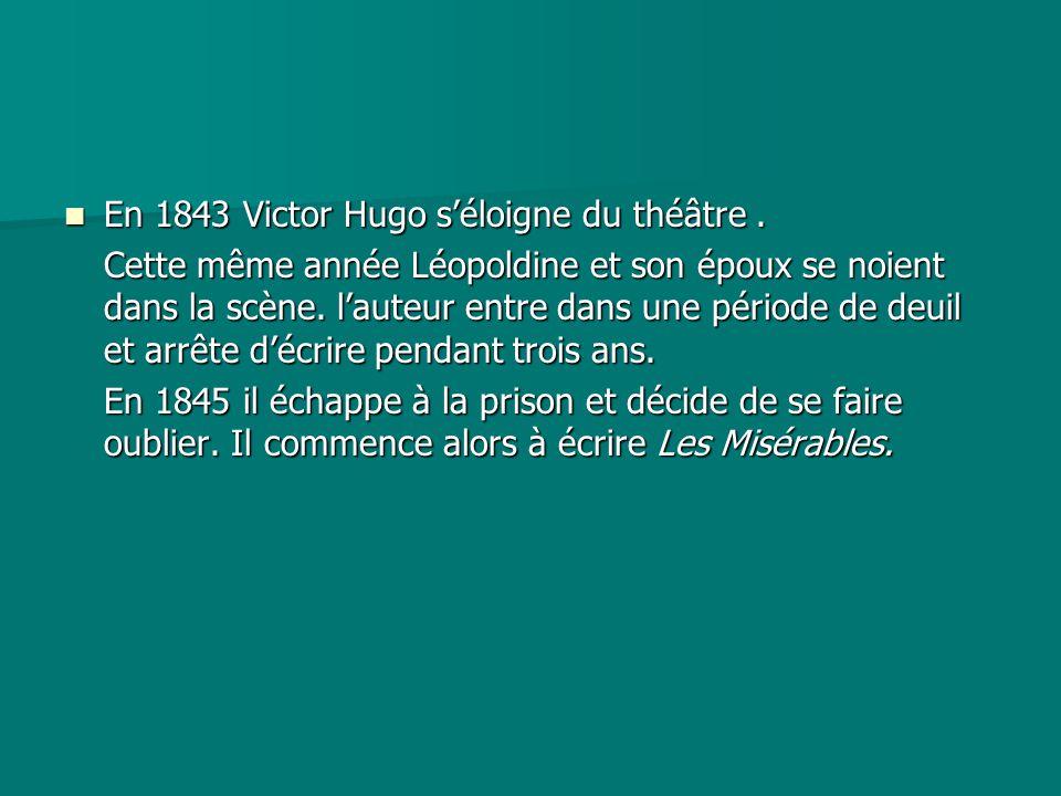 En 1843 Victor Hugo s'éloigne du théâtre .