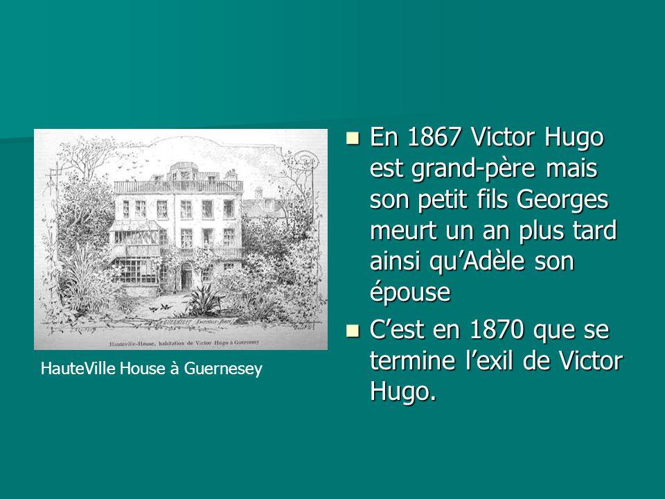 C'est en 1870 que se termine l'exil de Victor Hugo.