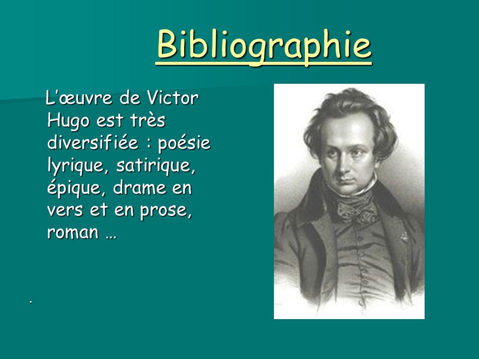 Bibliographie L'œuvre de Victor Hugo est très diversifiée : poésie lyrique, satirique, épique, drame en vers et en prose, roman …