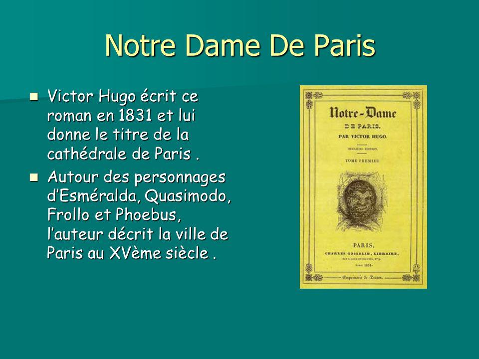 Notre Dame De Paris Victor Hugo écrit ce roman en 1831 et lui donne le titre de la cathédrale de Paris .