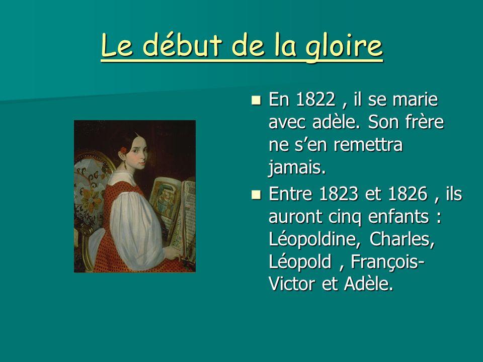 Le début de la gloire En 1822 , il se marie avec adèle. Son frère ne s'en remettra jamais.