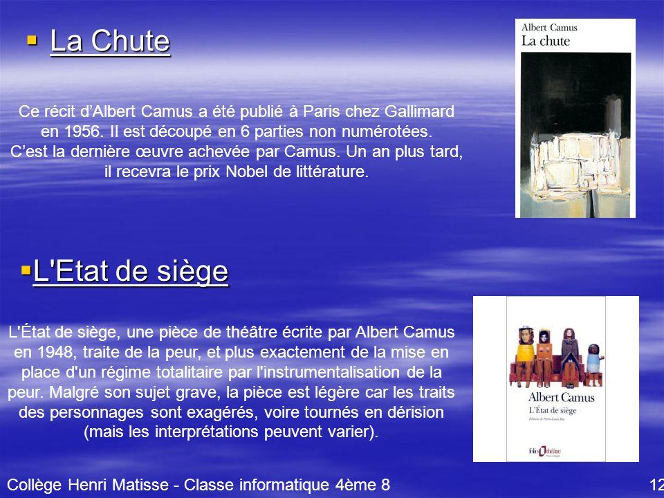 La Chute Ce récit d'Albert Camus a été publié à Paris chez Gallimard en 1956. Il est découpé en 6 parties non numérotées.