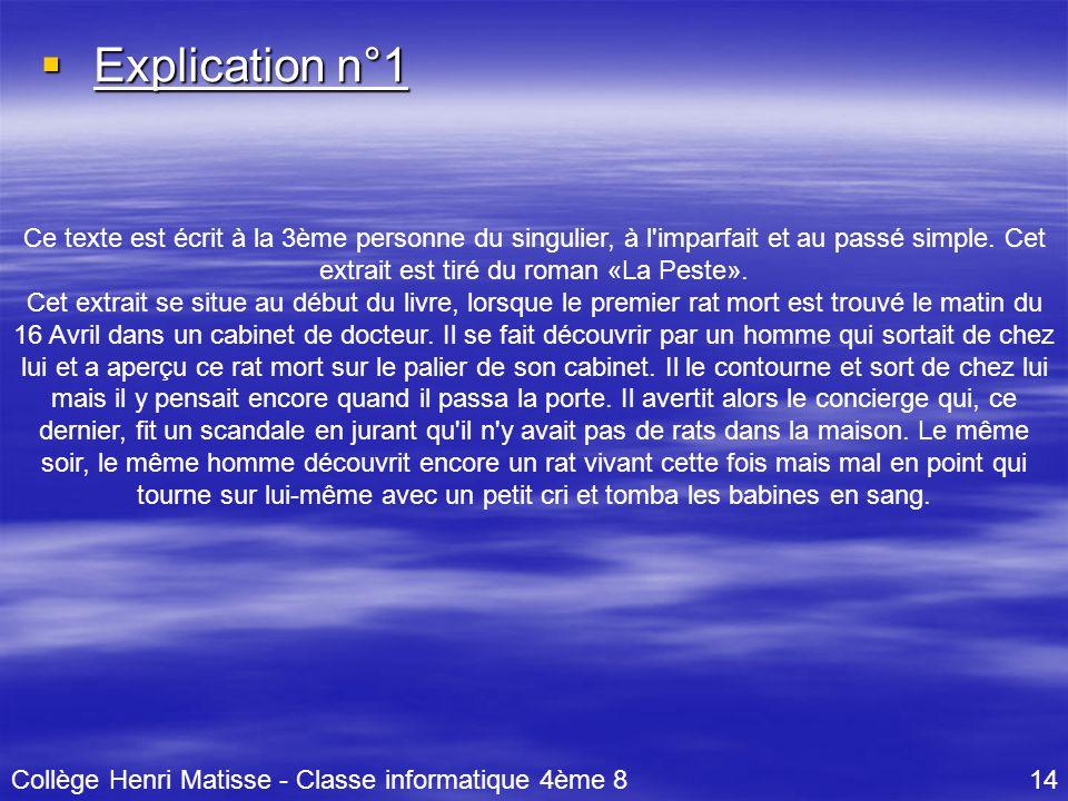 Explication n°1 Ce texte est écrit à la 3ème personne du singulier, à l imparfait et au passé simple. Cet extrait est tiré du roman «La Peste».