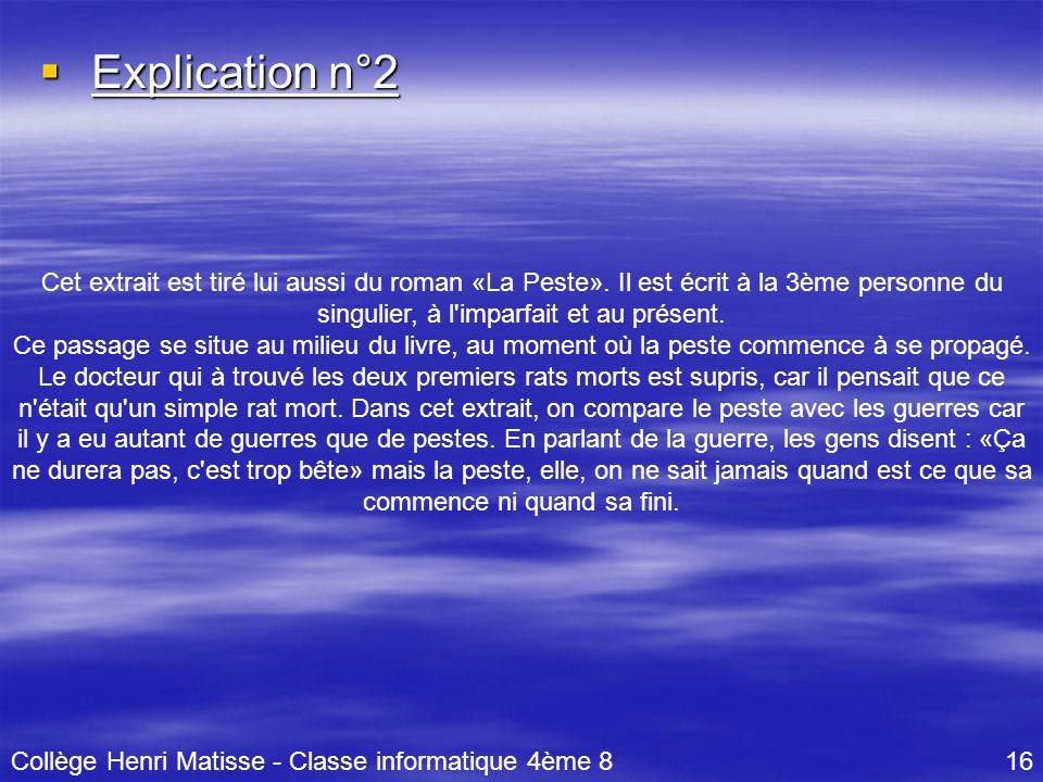 Explication n°2 Cet extrait est tiré lui aussi du roman «La Peste». Il est écrit à la 3ème personne du singulier, à l imparfait et au présent.