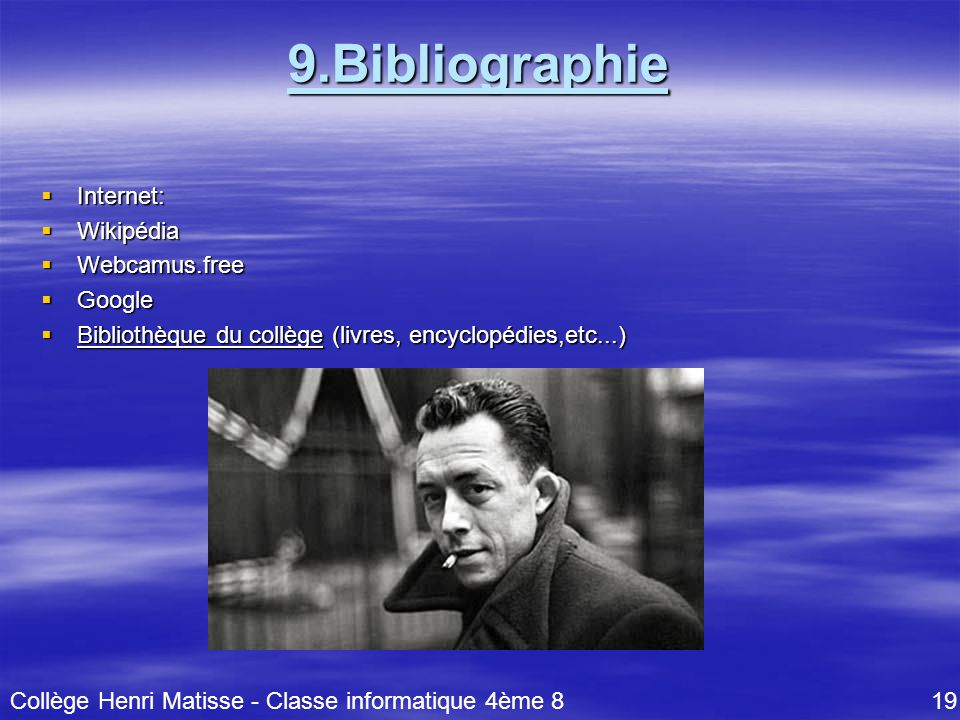 9.Bibliographie Internet: Wikipédia Webcamus.free Google