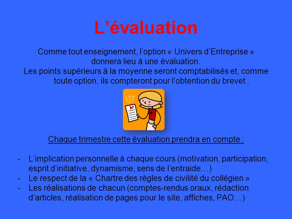 L'évaluation Comme tout enseignement, l'option « Univers d'Entreprise » donnera lieu à une évaluation.