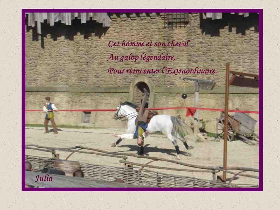 Cet homme et son cheval Au galop légendaire, Pour réinventer l'Extraordinaire. Julia