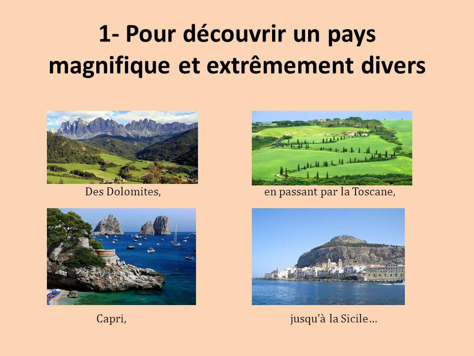 1- Pour découvrir un pays magnifique et extrêmement divers