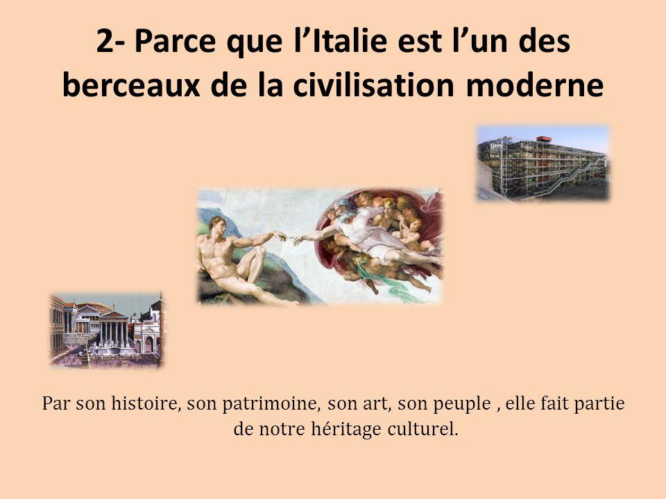 2- Parce que l'Italie est l'un des berceaux de la civilisation moderne