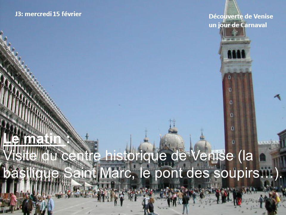 J3: mercredi 15 février Découverte de Venise un jour de Carnaval. Le matin :