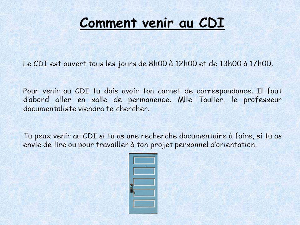 Comment venir au CDI Le CDI est ouvert tous les jours de 8h00 à 12h00 et de 13h00 à 17h00.