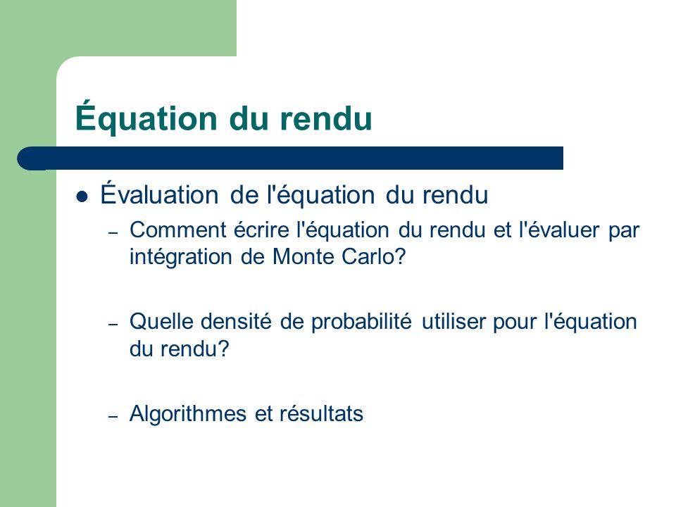 Équation du rendu Évaluation de l équation du rendu
