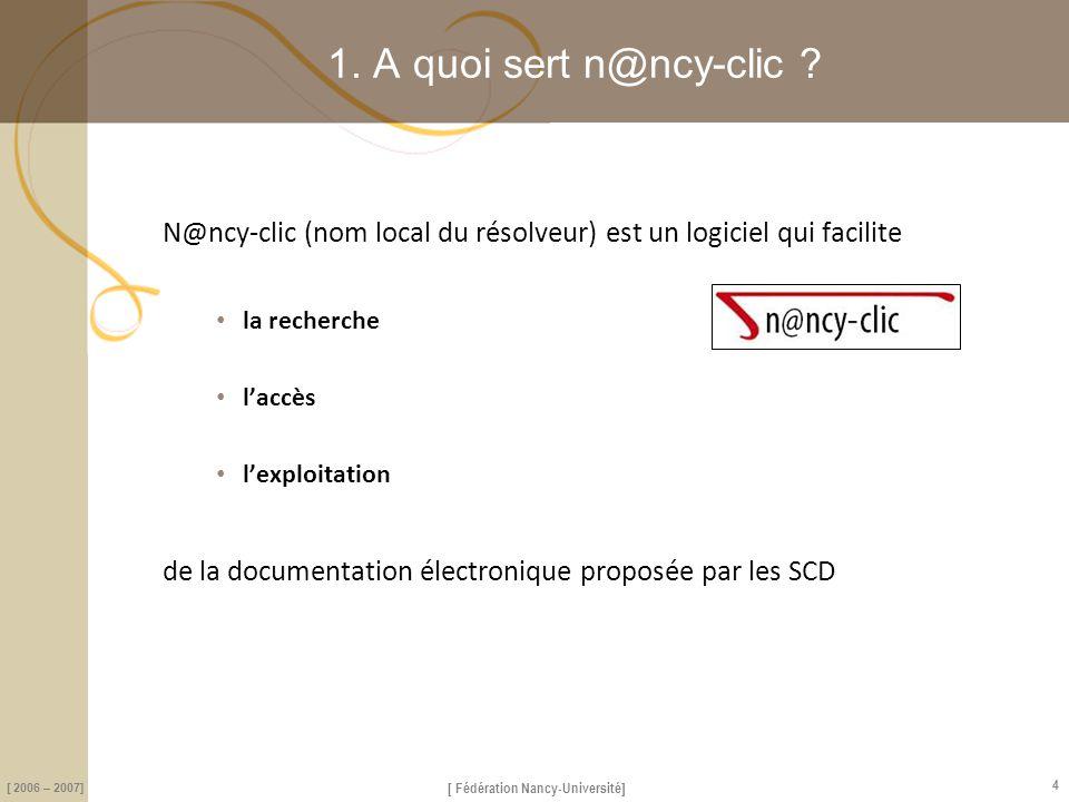1. A quoi sert n@ncy-clic N@ncy-clic (nom local du résolveur) est un logiciel qui facilite. la recherche.