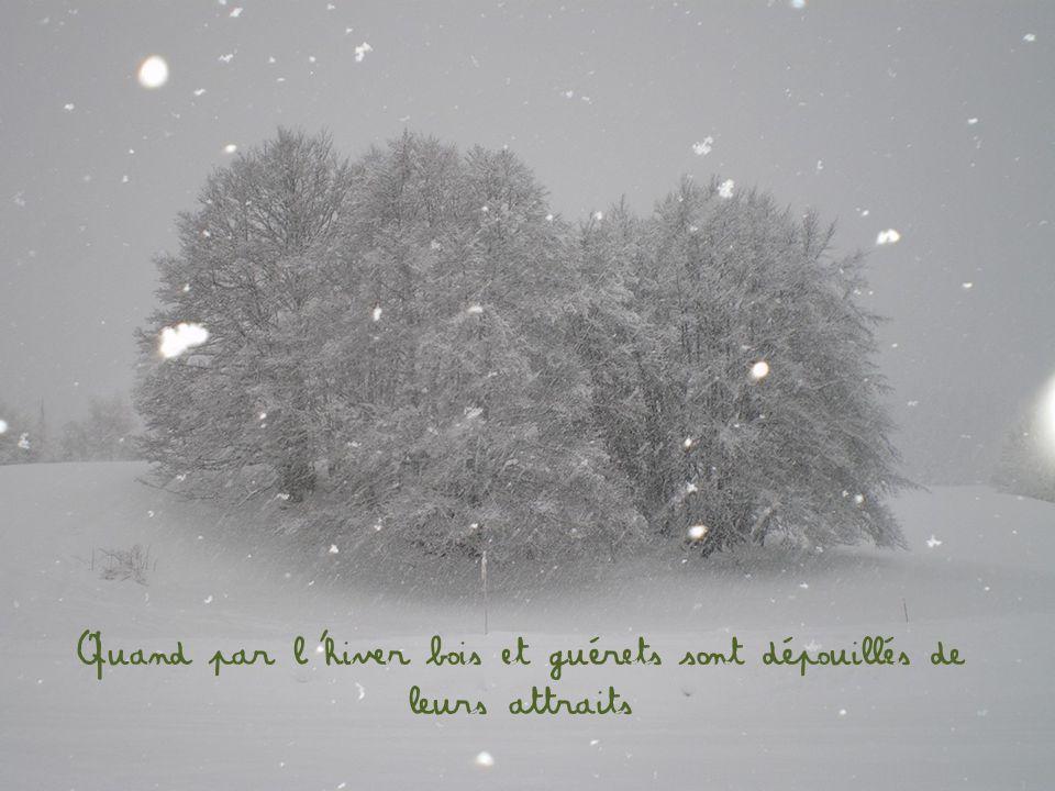 Quand par l'hiver bois et guérets sont dépouillés de leurs attraits