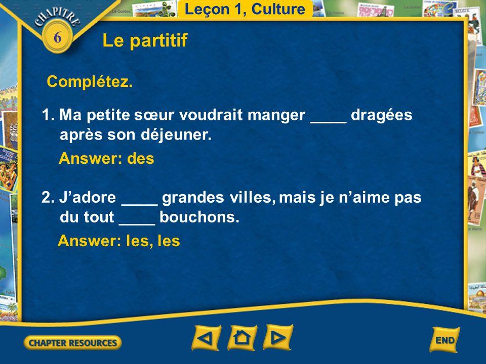 Leçon 1, Culture Le partitif. Complétez. 1. Ma petite sœur voudrait manger ____ dragées après son déjeuner.