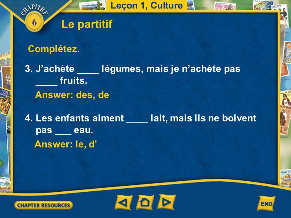 Leçon 1, Culture Le partitif. Complétez. 3. J'achète ____ légumes, mais je n'achète pas ____ fruits.