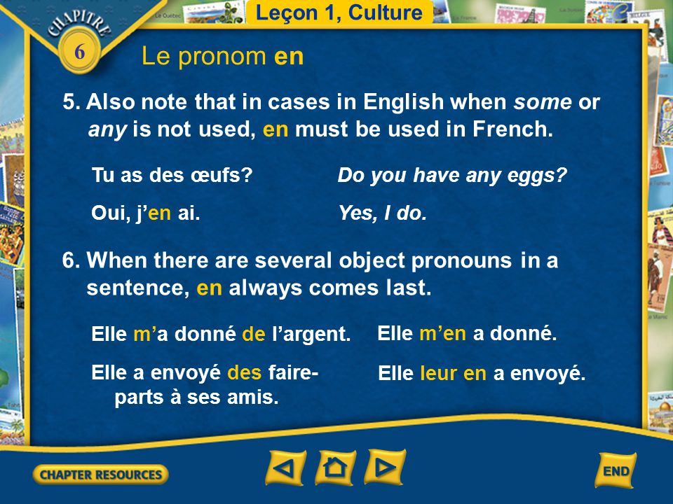 Leçon 1, Culture Le pronom en. 5. Also note that in cases in English when some or any is not used, en must be used in French.