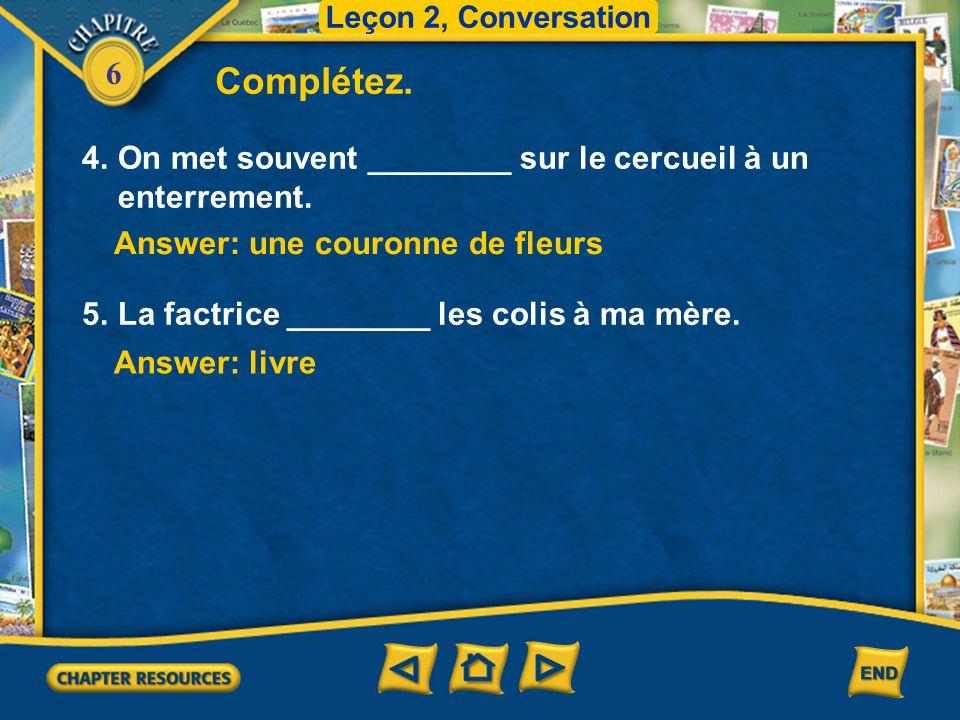 Leçon 2, Conversation Complétez. 4. On met souvent ________ sur le cercueil à un enterrement. Answer: une couronne de fleurs.