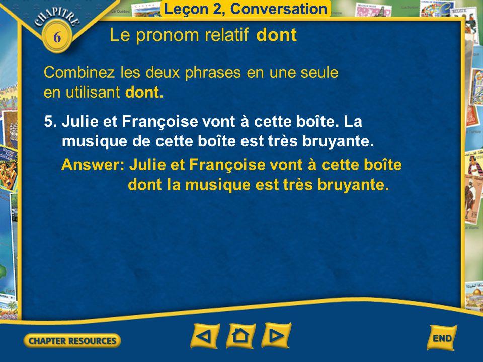 Leçon 2, Conversation Le pronom relatif dont. Combinez les deux phrases en une seule en utilisant dont.