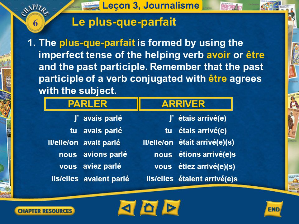 Le plus-que-parfait The plus-que-parfait is formed by using the