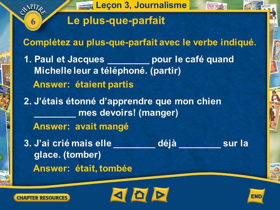 Leçon 3, Journalisme Le plus-que-parfait. Complétez au plus-que-parfait avec le verbe indiqué. Paul et Jacques ________ pour le café quand.