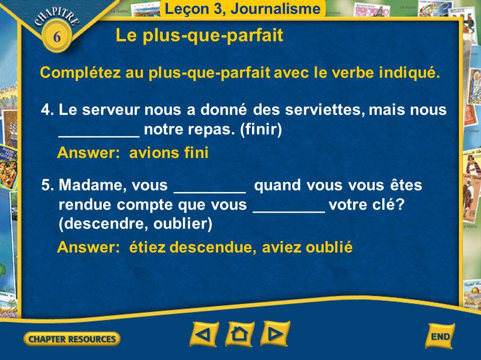 Leçon 3, Journalisme Le plus-que-parfait. Complétez au plus-que-parfait avec le verbe indiqué. 4. Le serveur nous a donné des serviettes, mais nous.