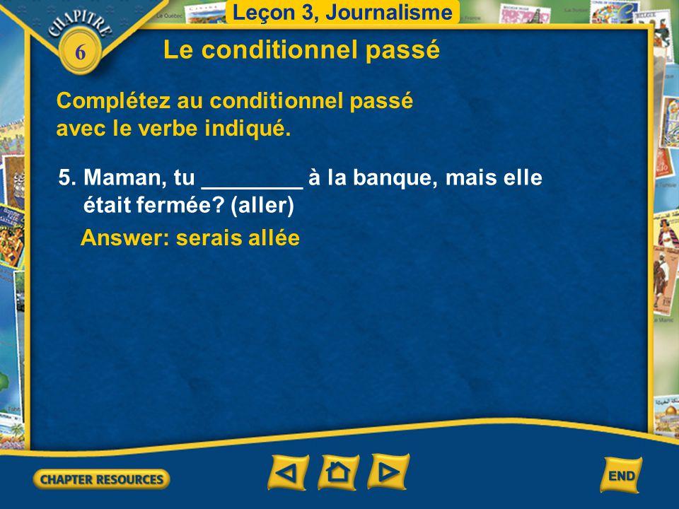 Leçon 3, Journalisme Le conditionnel passé. Complétez au conditionnel passé avec le verbe indiqué.