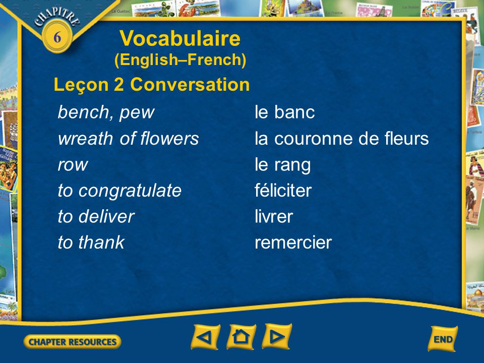 Vocabulaire Leçon 2 Conversation bench, pew le banc wreath of flowers