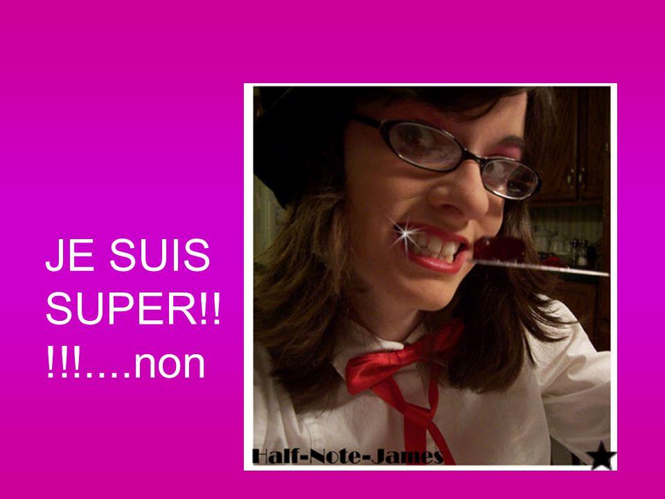 JE SUIS SUPER!!!!!....non