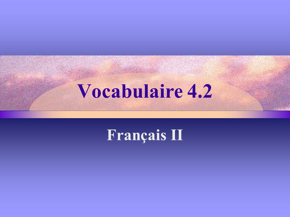 Vocabulaire 4.2 Français II