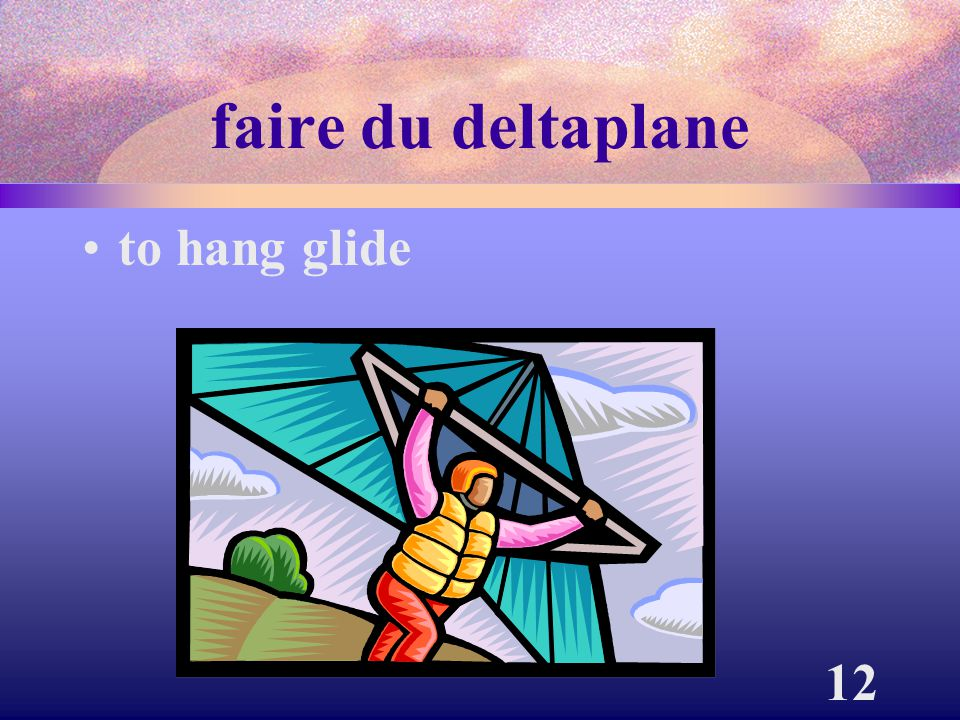 faire du deltaplane to hang glide