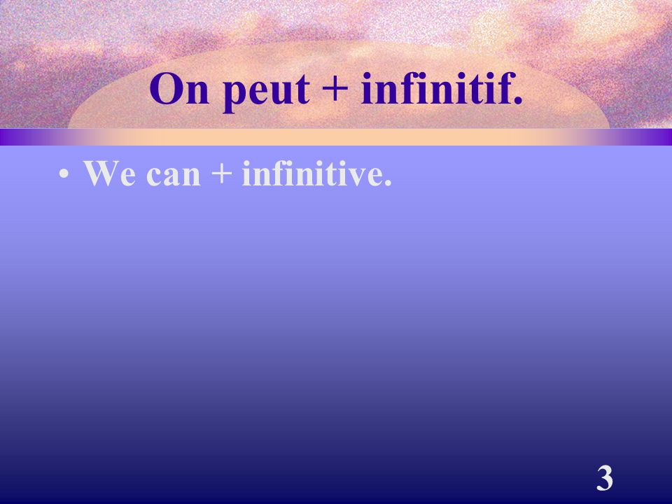On peut + infinitif. We can + infinitive.