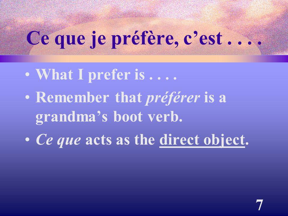 Ce que je préfère, c'est . . . . What I prefer is . . . .