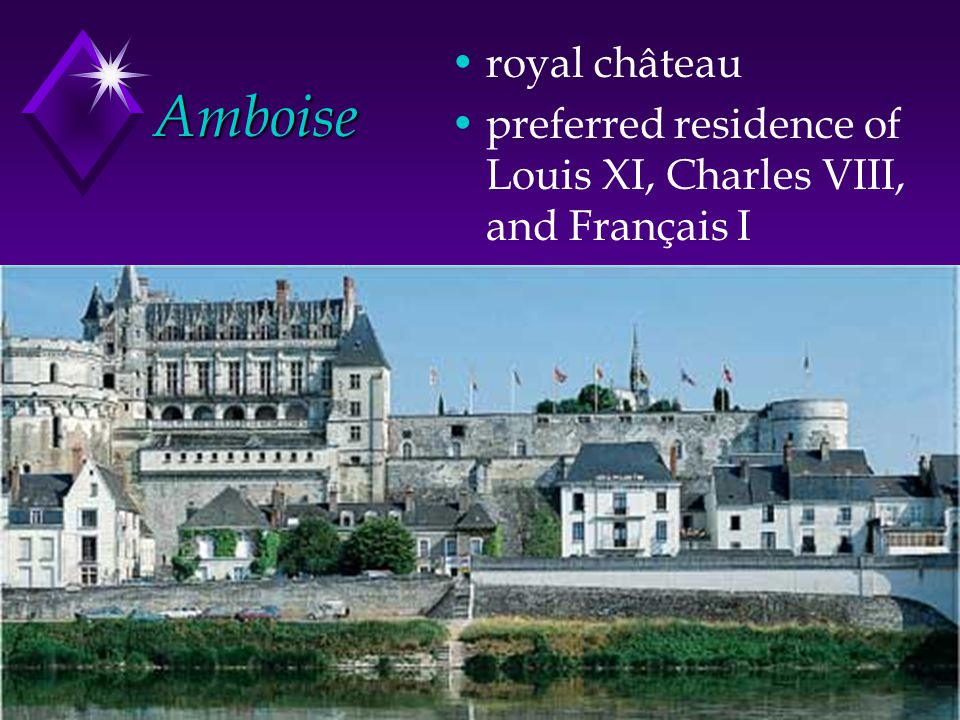 royal château preferred residence of Louis XI, Charles VIII, and Français I Amboise