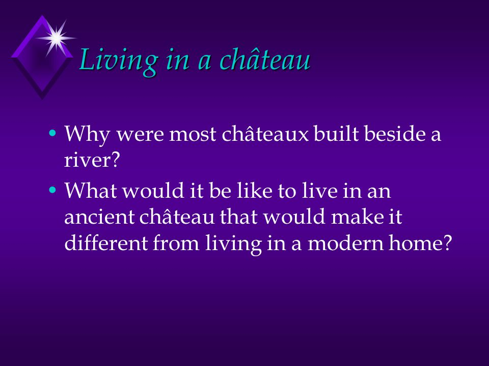 Living in a château Why were most châteaux built beside a river