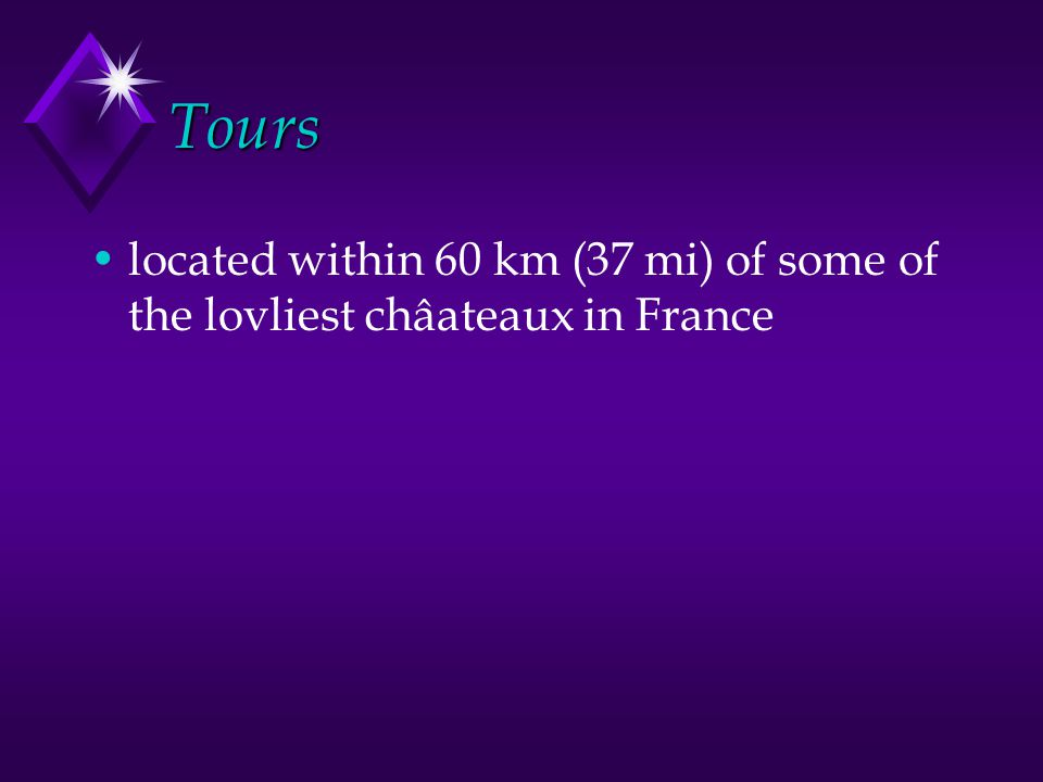 Tours located within 60 km (37 mi) of some of the lovliest châateaux in France