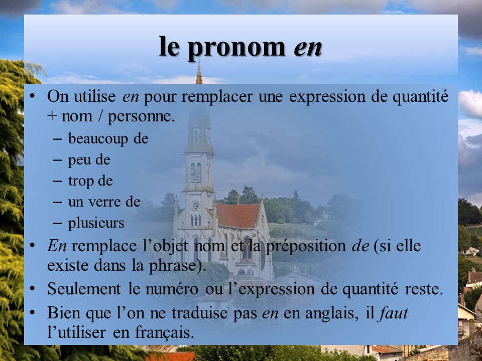 le pronom en On utilise en pour remplacer une expression de quantité + nom / personne. beaucoup de.